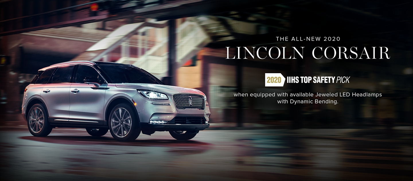 The All-New 2020 Lincoln Corsair. 2020 IIHS Top Safety Pick. when equipped with available Jeweled LED Headlamps with Dynamic Bending.